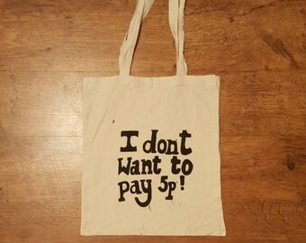I don't want to pay 5p. screen printed  tote bag.