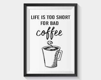 "Life is too short for bad coffee  PRINTABLE digital  8.5"" x 11"" wall art"
