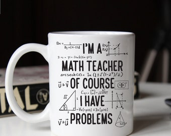 Gift for math teacher, Funny math teacher mug, Of course I have problems mug (M264)