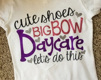 Daycare Shirt//school Shirt//Cute Shoes Big Bow Daycare Let's Do This