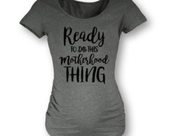 Ready to do this Motherhood Thing Maternity Tee