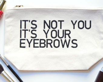 It's Not You It's Your Eyebrows Makeup Bag | Best Friend Gift | Large Toiletry Bag | Large Cosmetic Bag | Make Up Bag | Birthday Present