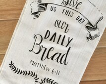 Give Us this Day our Daily Bread I Tea Towel, Flour Sack Towel, Kitchen Towel, Fall Decor, Rustic Decor, Harvest Decor,  Kitchen Decor
