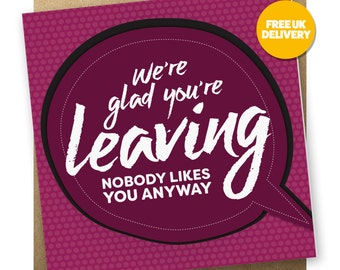Rude Leaving Card | We're glad you're leaving