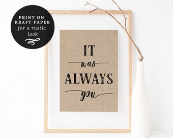 It Was Always You Printable Poster Sign Instant Download Printable Wedding Sign Home Decor Art Typography Print MAM300_01A