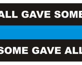 Some Gave All Thin Blue Line Sticker / Decal #158