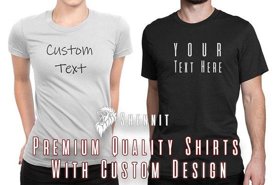 Custom Text or Design on our premium shirt