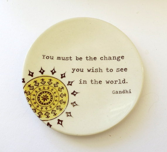 Gandhi . Inspirational Quote . Ring Dish . Be the Change You Wish to See in the World . Jewelry Dish . Mandala