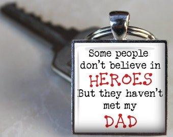 Some People Don't Believe in Heroes, But They Haven't Met My Dad  Key Chain - Father's Day Key Chain - Grandpa, Uncle
