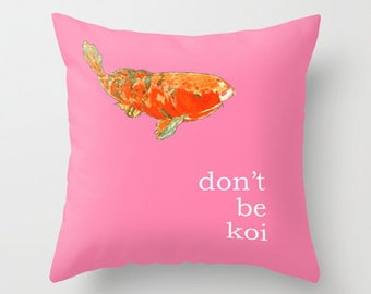 DON'T BE KOI Pillow 4 sizes (indoor and outdoor fabrics)