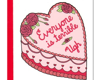Everyone Is Terrible Cake (Anti) Valentine Card