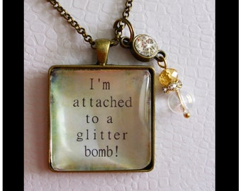I'm Attached To A Glitter Bomb...original art, word pendants...gift boxed READY to SHIP , whimsy, glitter,sparkle, bling,glitter fairy