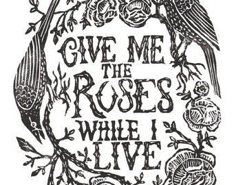 Give Me the Roses While I Live - Print