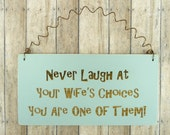 SIGN Never Laugh At Your Wife's Choices You Are One Of Them | Wooden Laser Engraved | Chalk Paint Vintage Blue | Funny Cute Sign| Husband