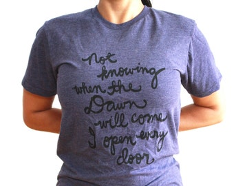 """Emily Dickinson Quote Shirt """"Not knowing when the Dawn will come I open every door"""". Unisex T-shirt. MADE TO ORDER"""