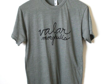 """Game of Thrones Shirt- """"Valar Morghulis""""- All men must die. Unisex T-shirt. MADE TO ORDER"""