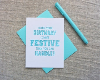 Letterpress Greeting Card - Birthday Card - I Hope Your Birthday is More Festive Than You Can Handle - WTH-117