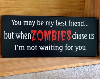 You may be my best friend but when ZOMBIES chase us Wood Sign Wall Decor Halloween