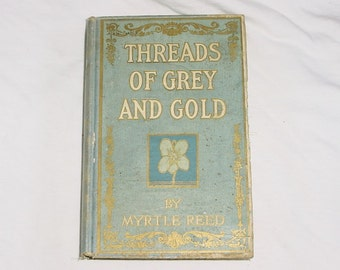Vintage Threads of Grey and Gold Myrtle Reed Hardback Book 1902 Poetry As Is