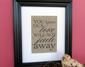 YOU know our LOVE will not FADE away - burlap art print
