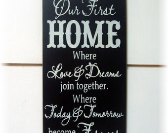 Our first home where love and dreams join together where today and tomorrow become forever wood sign