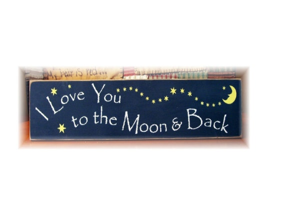 I love you to the moon and back primitive wood sign