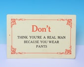 Humorous Vintage Postcard Don't Think You're a Real Man Because You Wear Pants