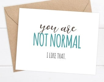Boyfriend Card I love you Card Funny Card Friend Card Snarky sassy greeting card awkward funny saying sassy card - You are not normal
