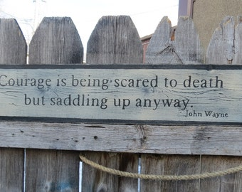 Hand Painted Courage is being scared to death but saddling up anyway... wood sign, John Wayne Distressed Western  Rustic custom colors