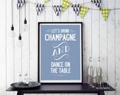 Let's Drink Champagne and dance on the table. Typographic design in over 100 colors. Poster Print. Large A2 size