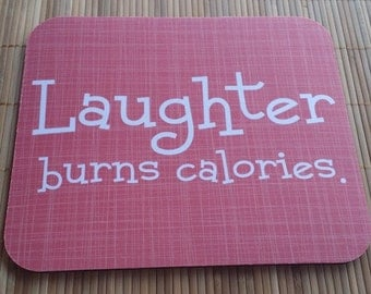 Dieting Mouse Pad Laughter Burns Calories Mouse Pad You CHOOSE the COLORS