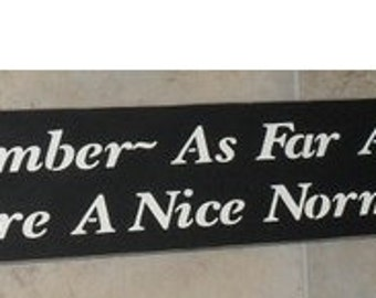 ON SALE TODAY Wooden Signs Just Remember As Far As Anyone Knows We're A Nice Normal Family  Upc