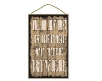 """Tan Life Is Better At The River Sign Plaque 10""""x16"""""""