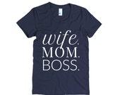 Wife. Mom. Boss. Girl Boss - T-shirt - momboss - tee - t-shirt - small business - female entrepreneur - clothing - summer  - boss lady
