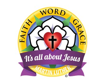Lutheran art to print gifts for men & women, share faith word grace, Martin Luther rose, it's all about Jesus; Reformation 500th Anniv. 2017