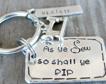 Seamstress Gift - Quilting Gift - As Ye Sew So Shall Ye Rip - Gift for Quilters - Sewing Key Chain