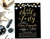 Gold and black invitations - adult birthday invitation - 40th Birthday Invitation - Eat Drink - Forty