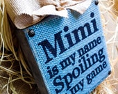 Mimi Sign , Mimi Gift , Mimi Is My Name Spoiling Is My Game , Mother's Day Gift , Wood Block Burlap Sign Plaque  . Gigi Nana Meme Grandma