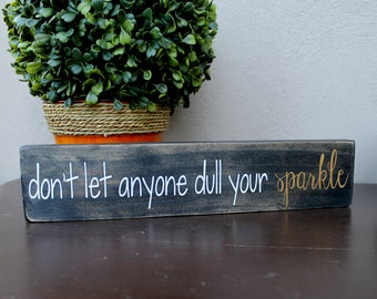 "2.5"" x 12"" Solid Pine Wooden Sign - Don't let anyone dull your sparkle - Little words of Inspiration"