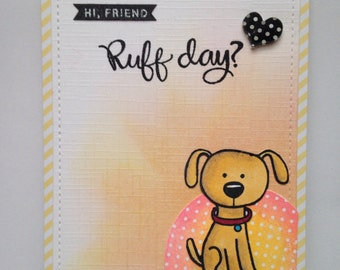 Ruff Day? handmade card | friendship, encouragement, dog lover