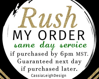RUSH ORDER Same day proof for orders placed before 6pm MST - Guaranteed next day for orders placed later.