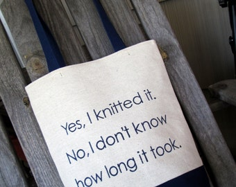 Yes I Knitted It. No I Don't Know How Long It Took. Funny Quote Bag, Embroidered Knitting Tote Bag, Mother's Day Gift, Knitting Project Bag,