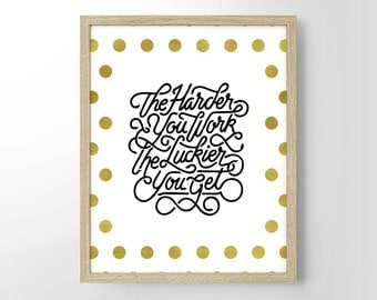 The Harder You Work The Luckier You Get, Typography Art Print, Wall Art, Home Decor, Engagement Gift, Wedding Gift, Housewarming Gift