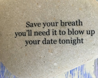 Save your breath you'll need it to blow up your date tonight