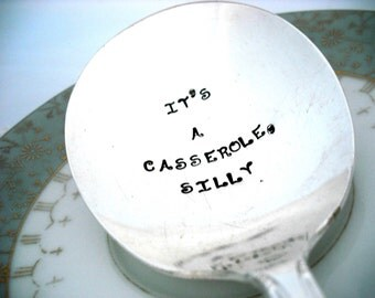 Hand Stamped Serving Casserole Spoon - Bridal Shower Gift -  it's a casserole silly - Beloved 1940 - Hostess Gift