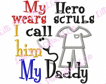 My Hero wears scrubs I call him My Daddy - Applique - Machine Embroidery Design - 6 sizes