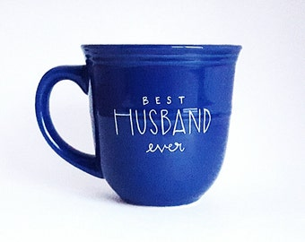 Best Husband Ever, Gift for Him, Under 25, Love Quote Coffee Tea Mug, 14 oz Blue Mug, Dishwasher Safe