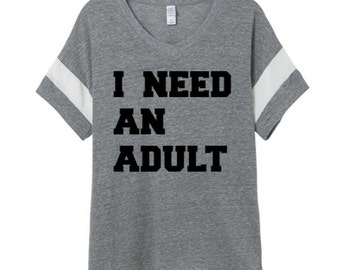 Women's Graphic Tee - I Need an Adult - I Can't Adult Today - Adulting is Hard - Funny TShirt