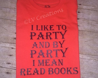 I Like To Party and By Party I Mean Read Books Shirt Tee Reading Tshirt Book Ebook Library T-Shirt Reader
