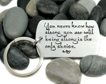 Custom Key Chain - You Never Know How Strong You Are - Hand Stamped Keychain - Encouragement Gift - Dog Tag Keychain